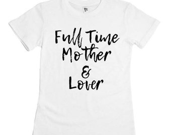 Full time mother tee