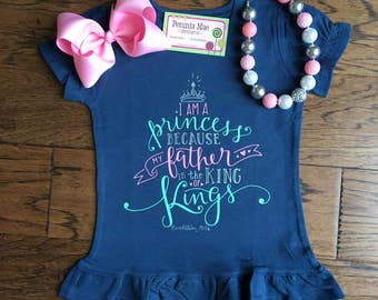 I am a Princess because my Father is the King of Kings Shirt