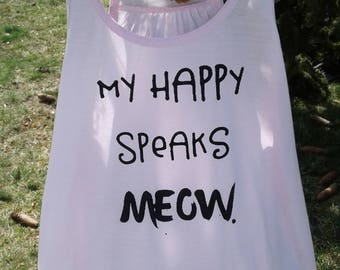 My Happy speaks Meow.  Handmade Happy Flow Tank