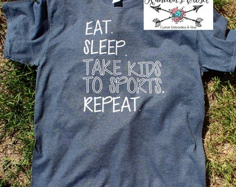 Eat. Sleep. Take Kids To Sports. Repeat.
