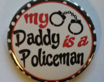 "My Daddy Is a Policeman - 2.25"" Button -  Magnet - or Mirror.  Great for stocking stuffer.  Support your Police!"