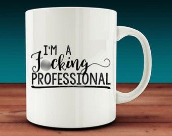 I'm A F*cking Professional Mug (W35)