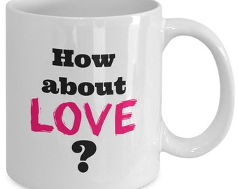 HOW ABOUT LOVE? - Rent The Musical Inspired Mug - Seasons of Love - Broadway Fan Gift - 11 oz white coffee tea cup