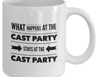 What HAPPENS at the CAST PARTY Stays at the Cast Party - Stage Actor Actress Mug - Drama Musical Theatre Gift - 11 oz white coffee tea cup