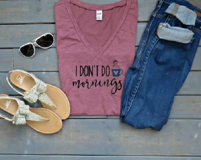 I Don't Do Mornings Tee, Funny Women's T-Shirt, Cute Women's Clothing, Coffee Lovers Shirt