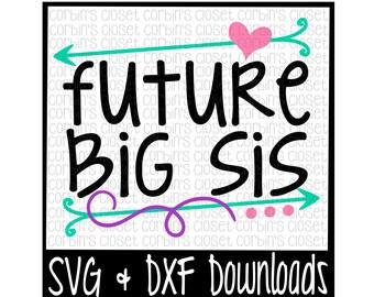 Big Sis SVG * Future Big Sis Cut File - SVG & DXF Files - Silhouette Cameo/Cricut