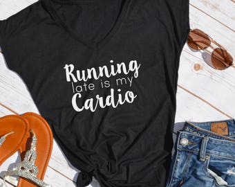 Running Late is my cardio tshirt- funny womens shirts- funny tshirt- workout shirt- cardio shirt- running late