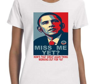 Obama Miss Me Yet Trump ? How's That Great Again Thing Working Out For YA? Women's Tee Shirt