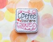 Coffee Felties, Coffee Before Talkie, Food Felties, Word Felties, Quote Felties, White Felties