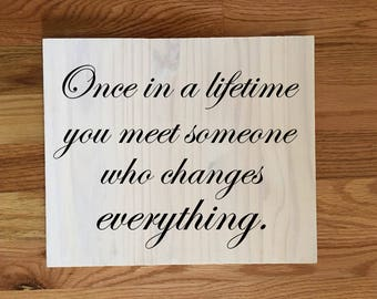 A Wedding Gift For Someone That Has Everything : you meet someone that will change everything/wedding sign/wedding ...