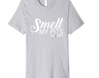 Pre Order, Smell My Pits t-shirt