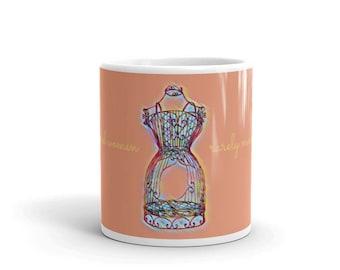 "Inspirational quote: ""Well Behaved Women Rarely Make History"" - 11oz Coffee Mug, white ceramic"