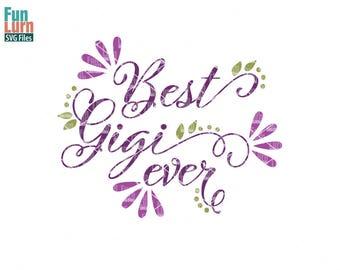 Best Gigi ever svg, Nana, Grandma, Best Mom, mothers day svg, mom tshirt, mom, life, svg, dxf, png, eps for silhouette, cricut, cut file