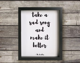 Take A Sad Song And Make it Better, Art Print, Digital Download, Wall Art, Quote, Printable, Instant Download, 8 X 10, Typography