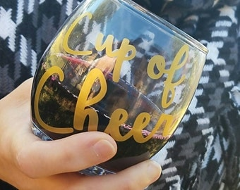 READY TO SELL - Cup of Cheer - Stemless Wine Glass - Wine Tumbler - Holiday Glass - Gold Vinyl Decal