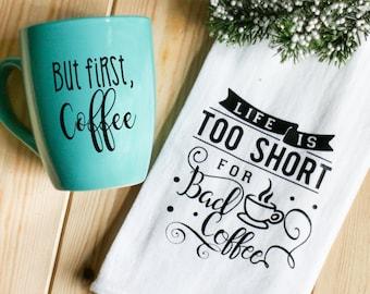 Life Is Too Short For Bad Coffee - Flour Sack Kitchen Towel - Coffee Bar Tea Towel
