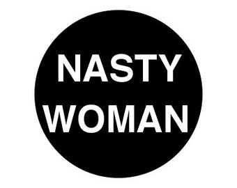 "Nasty Woman 1"" pinback button anti-trump"
