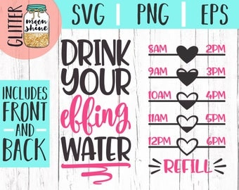 Drink Your Effing Water Tracker svg eps png Files for Cutting Machines Cameo Cricut, Fitness, Working Out, Gym Designs, Water Bottle Design