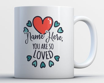Personalized Coffee Mug - You Are So Loved - Customized Name on Cup - Customized Gifts with Name - Personalized Gifts for Her