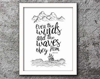 Even the winds and the waves obey him, Luke 8:25, Bible quote, instant download, 8x10, christian quote, inspirational quote