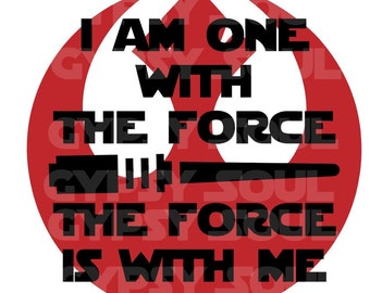 I am one with the force the force is with me Silhouette Cricut SVG Cut File Digital Instant Download Vinyl