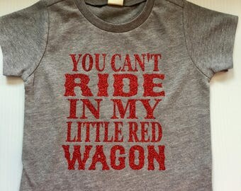 You can't ride in my little red wagon