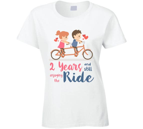 Gift For 2nd Year Anniversary, Anniversary T-shirt, Anniversary T-Shirt For Her. 2 Years And Still Enjoying The Ride Anniversary Shirt.