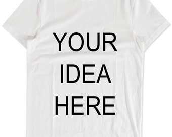 Your idea, customised, personalised, t shirt, onesie, cotton, vinyl printed