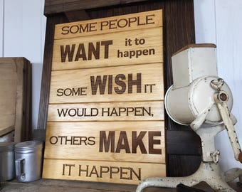 Some People WANT it to Happen, Some WISH it Would Happen, Others MAKE it Happen; Inspirational Sign, Rustic Home Decor