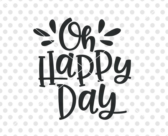 oh happy day svg dxf cut file birthday svg dxf cutting file. Black Bedroom Furniture Sets. Home Design Ideas