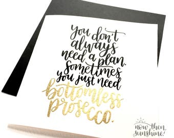 Embossed card: 'You don't always need a plan, sometimes you just need Prosecco'