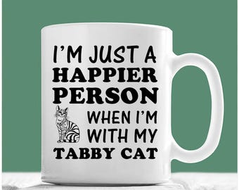 Tabby Cat Mug, I'm Just A Happier Person When I'm With My Tabby Cat, Tabby Cat Gifts, Tabby Cat Coffee Cup, Tabby Cat Lover