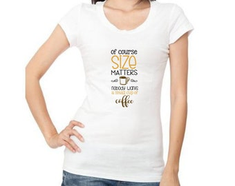 Of Course Size Matters.. Coffee Shirt