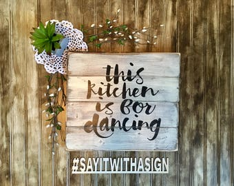 This Kitchen is for Dancing, rustic wood sign