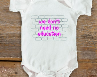 No Education Baby Bodysuit  | Pink Floyd Baby | Cute Baby Shower Gift | Baby Girl | Baby Boy | Teacher Mom