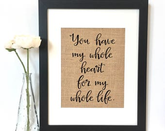 You have my whole heart for my whole life Burlap Print  //Rustic Home Decor // Wedding Decor // Wedding Sign // Anniversary Gift