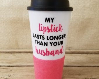 My Lipstick Lasts Longer Than Your Husband, Gift for Friend, Glitter Tumbler, Coffee Lover, Coffee Tumbler, Lip Sense, Coffee and Lipstick