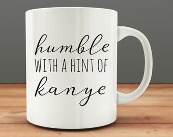 IMPERFECT SECONDS SALE - Humble With A Hint of Kanye Coffee Mug (D-M54)