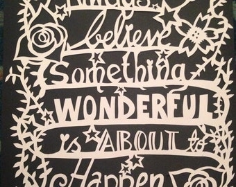 Always believe something wonderful is going to happen papercut