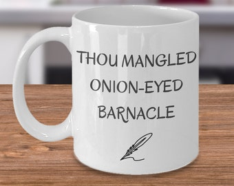 Shakespeare Mug - Shakespearean Insult from the Bard - Gift for a Shakespeare lover - Thou Mangled Onion-Eyed Barnacle