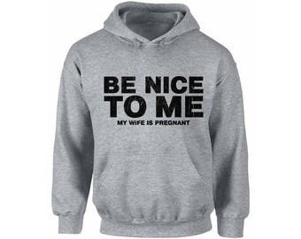 Be Nice To Me My Wife Is Pregnant New Dad Hoodie  Hooded Sweatshirt Fathers Day Gift Baby Shower Gift