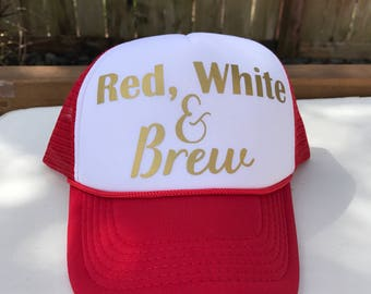 Red, White, and Brew trucker hat, 4th of July hat, patriotic hat, Memorial Day hat, USA hat