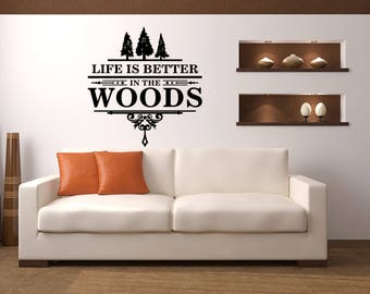 Life is better in the Woods Cabin Vinyl Wall Quote