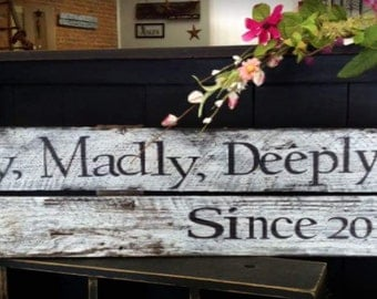 Truly, Madly, Deeply Since____ . Customized Date-wooden sign