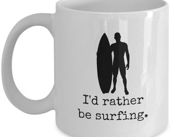 Surfer Coffee Mug - I'd rather be surfing; surfing coffee mug, surfing gift, surfer mug, gift for surfers, made in USA