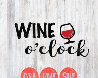 Wine O Clock Svg, Kitchen Decor Svg, Wine Quote, Wine Lover, Clip Art Files, Dxf, Cricut and Silhouette Files,