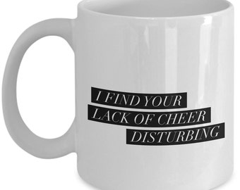 Funny Christmas Coffee Mug - I Find Your Lack of Cheer Disturbing - Best Christmas gift with Quotes - Unique gift mug for him, men, women