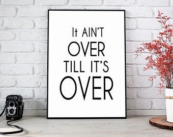 It Ain't Over Till It's Over, Printable Art, Printable Decor, Instant Download Digital Print, Motivational Art, Decor, Wall Art Prints