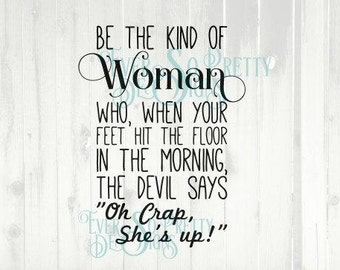 Woman SVG, svg file, Commercial SVG, be the kind of woman who, personalised, svg, oh crap she's up svg , Cricut, Silhouette