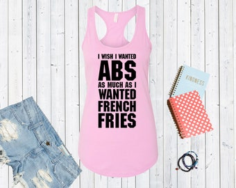 I Wish I Wanted Abs As Much As I Wanted French Fries Tank Top. Custom Tanks. Funny Shirts. Dieting Shirts